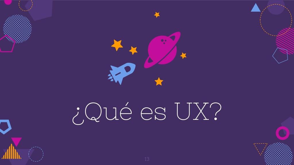 ¿Qué es UX? 13