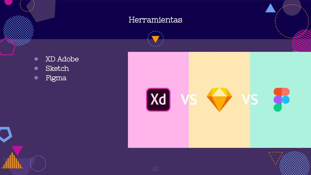 Herramientas ◍ XD Adobe ◍ Sketch ◍ Figma 22