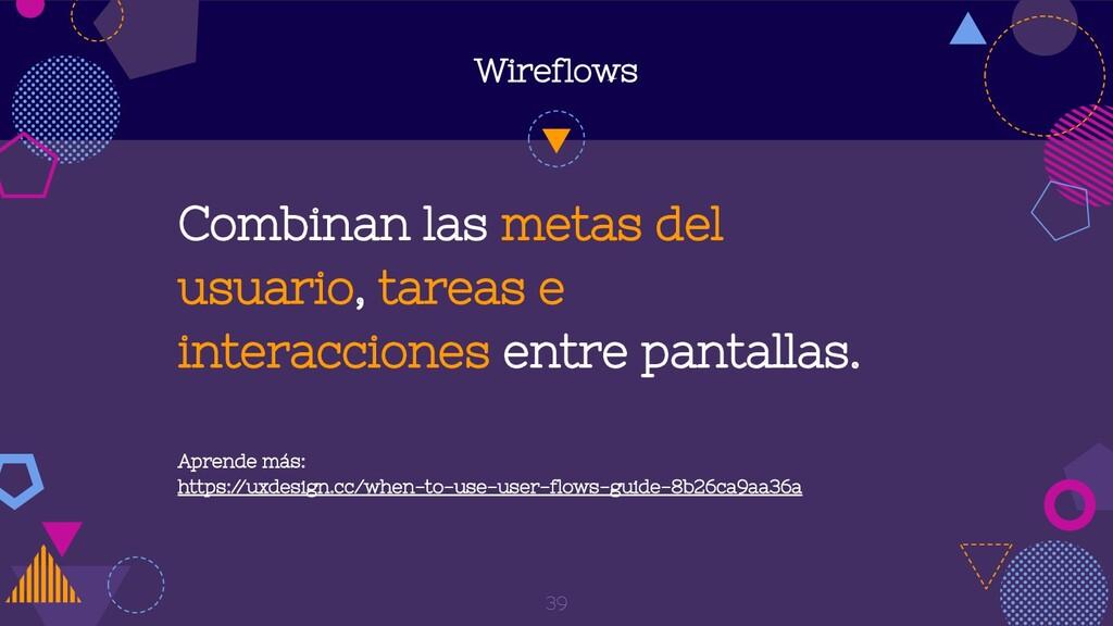 Wireflows Combinan las metas del usuario, tarea...