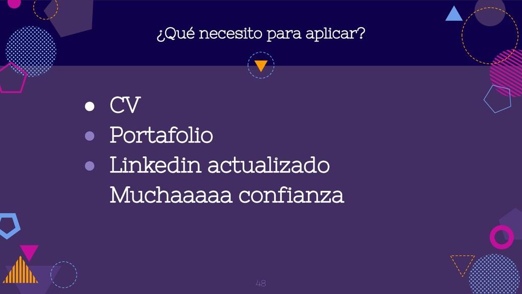 ¿Qué necesito para aplicar? ● CV ● Portafolio ●...