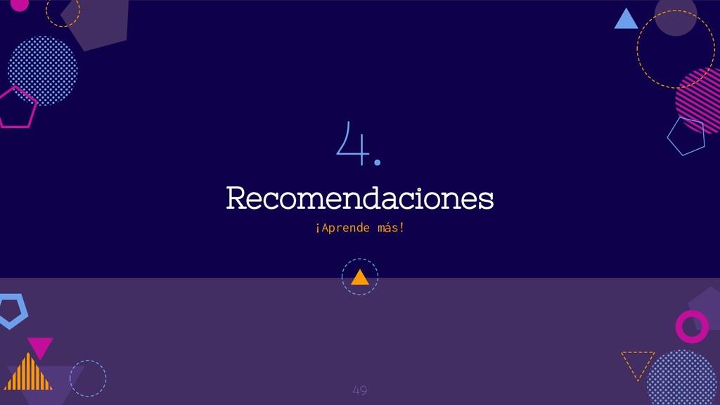 4. Recomendaciones ¡Aprende más! 49