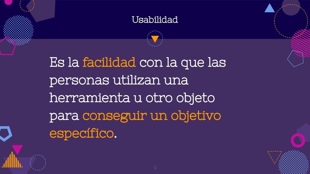 Usabilidad Es la facilidad con la que las perso...
