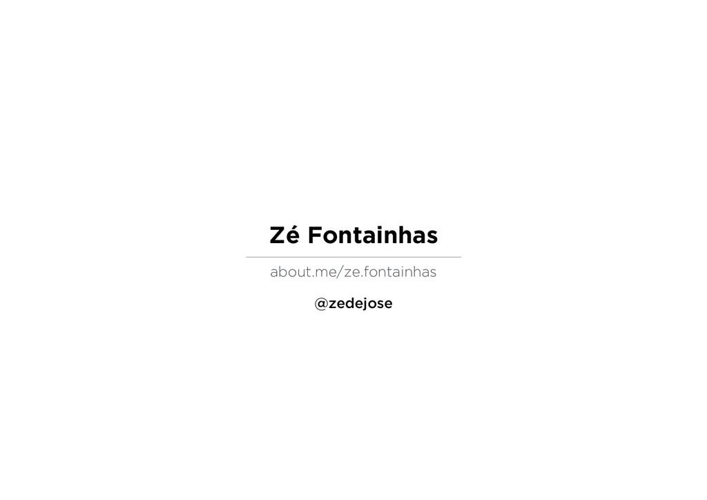 Zé Fontainhas about.me/ze.fontainhas @zedejose