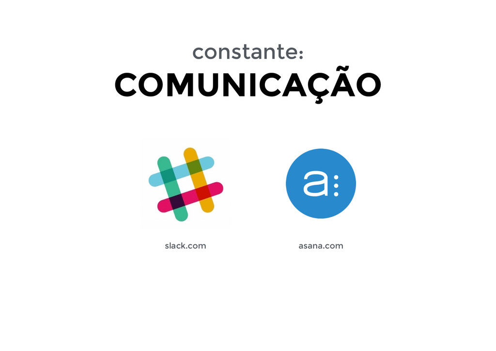 constante: COMUNICAÇÃO slack.com asana.com