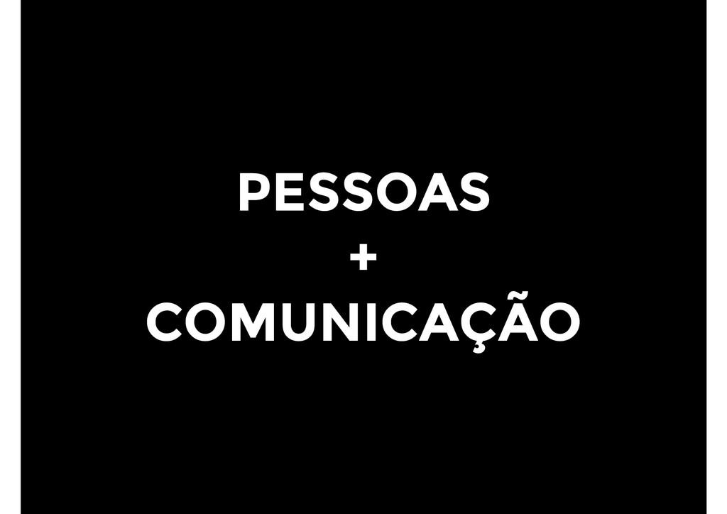 PESSOAS + COMUNICAÇÃO