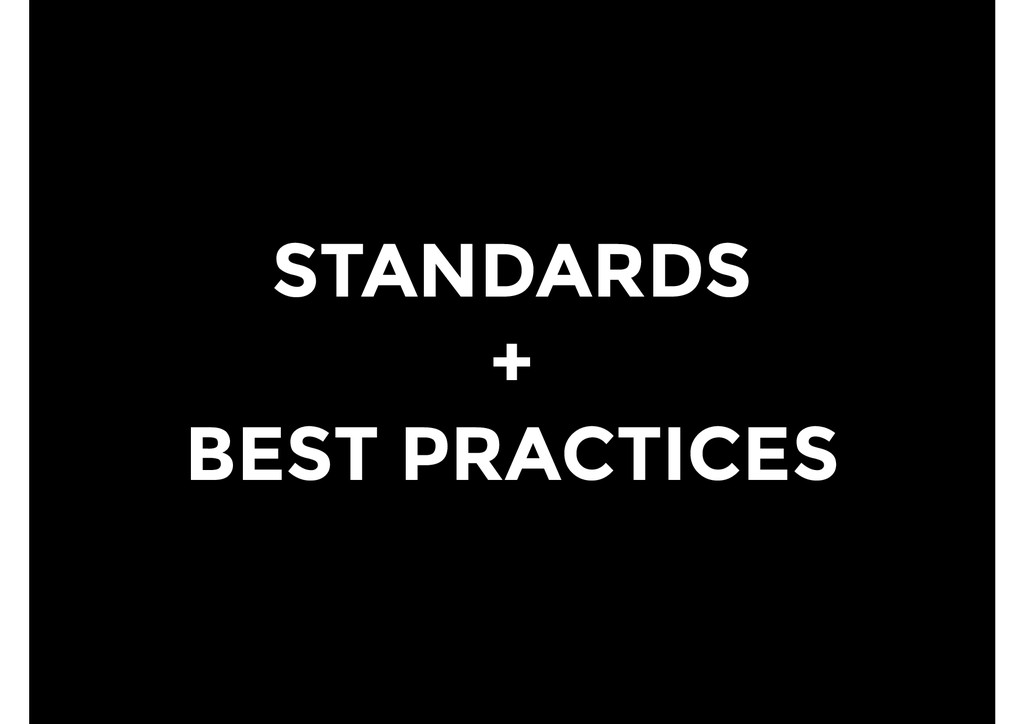 STANDARDS + BEST PRACTICES