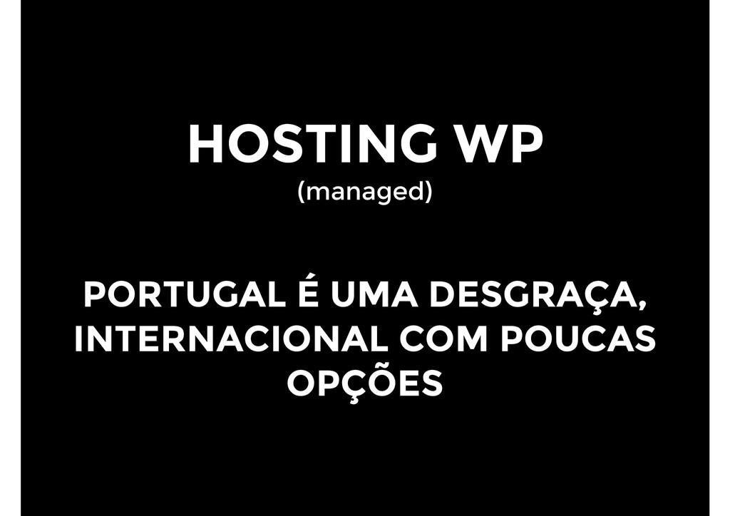 HOSTING WP (managed) PORTUGAL É UMA DESGRAÇA, I...