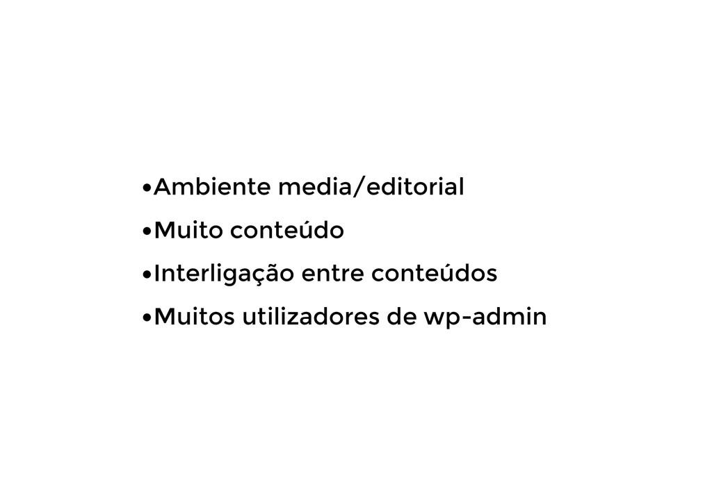 •Ambiente media/editorial •Muito conteúdo •Inte...