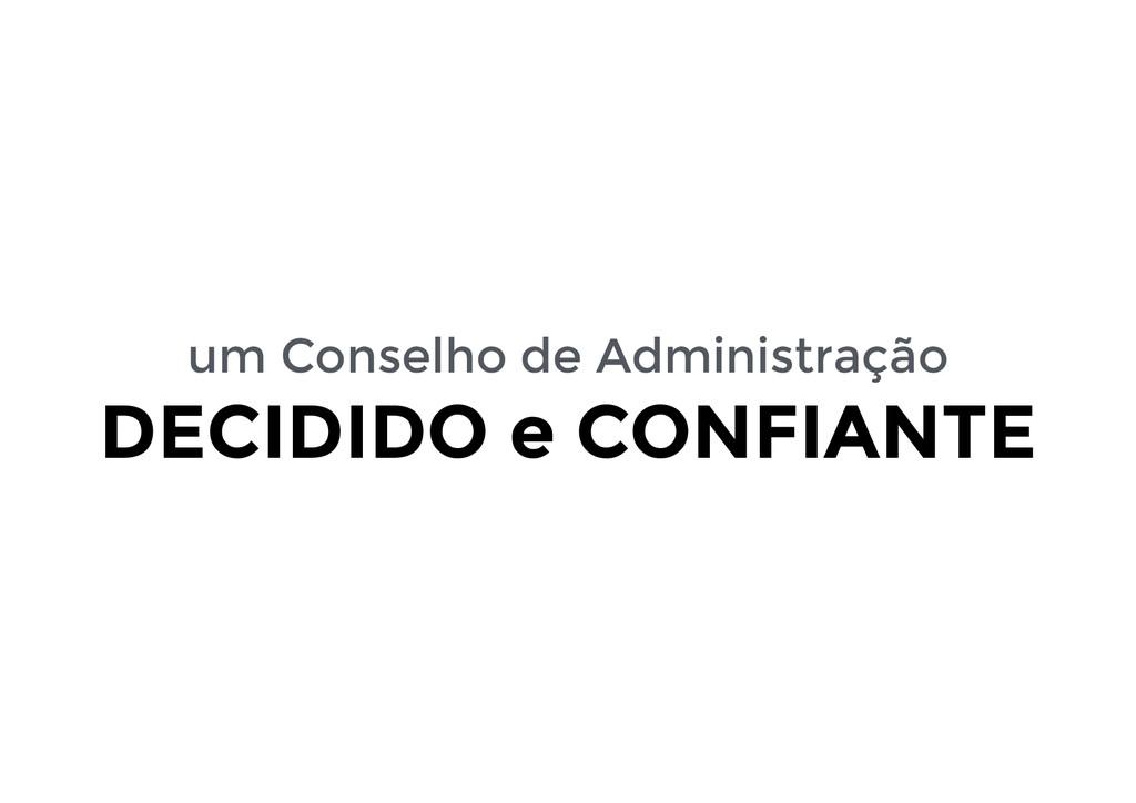 um Conselho de Administração DECIDIDO e CONFIAN...