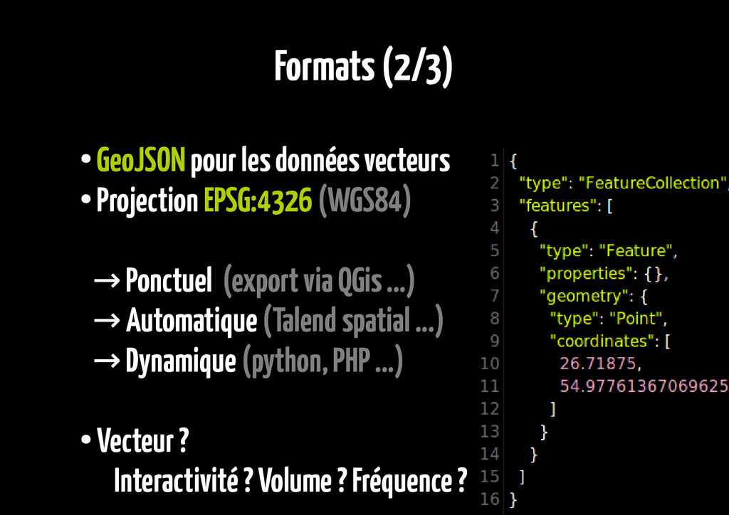 Formats (2/3) ● GeoJSON pour les données vecteu...
