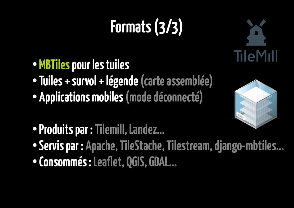 Formats (3/3) ● MBTiles pour les tuiles ● Tuile...