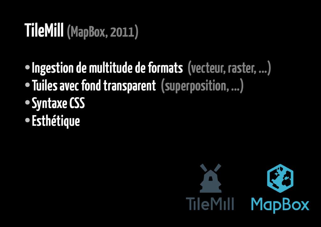 TileMill (MapBox, 2011) ● Ingestion de multitud...