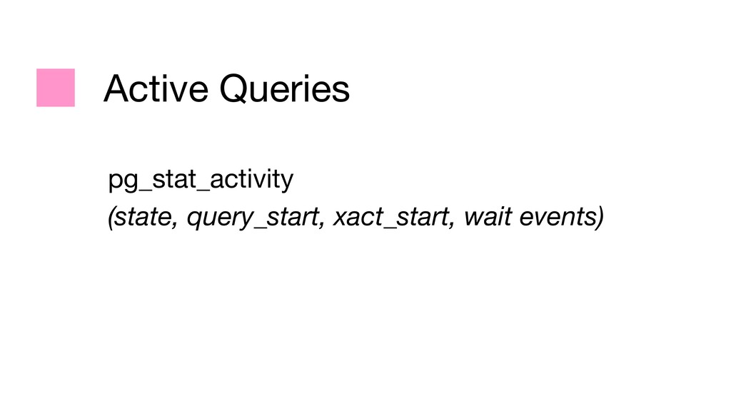 Active Queries pg_stat_activity  (state, query_...