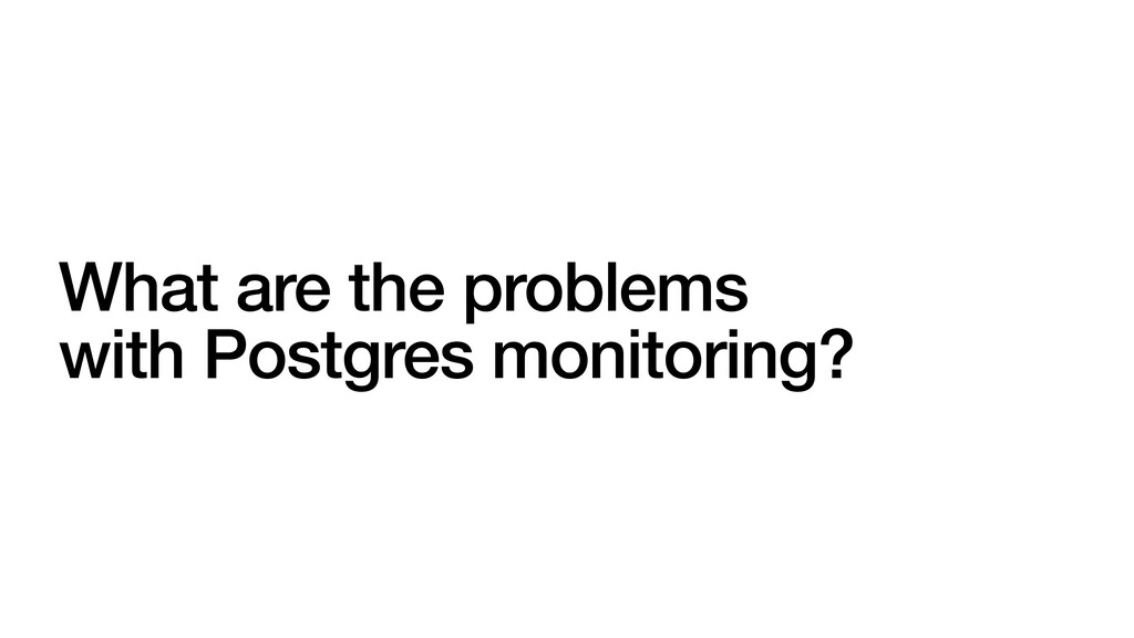What are the problems with Postgres monitoring?