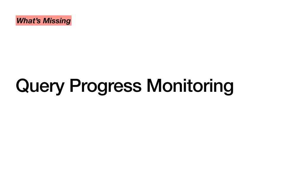 Query Progress Monitoring What's Missing