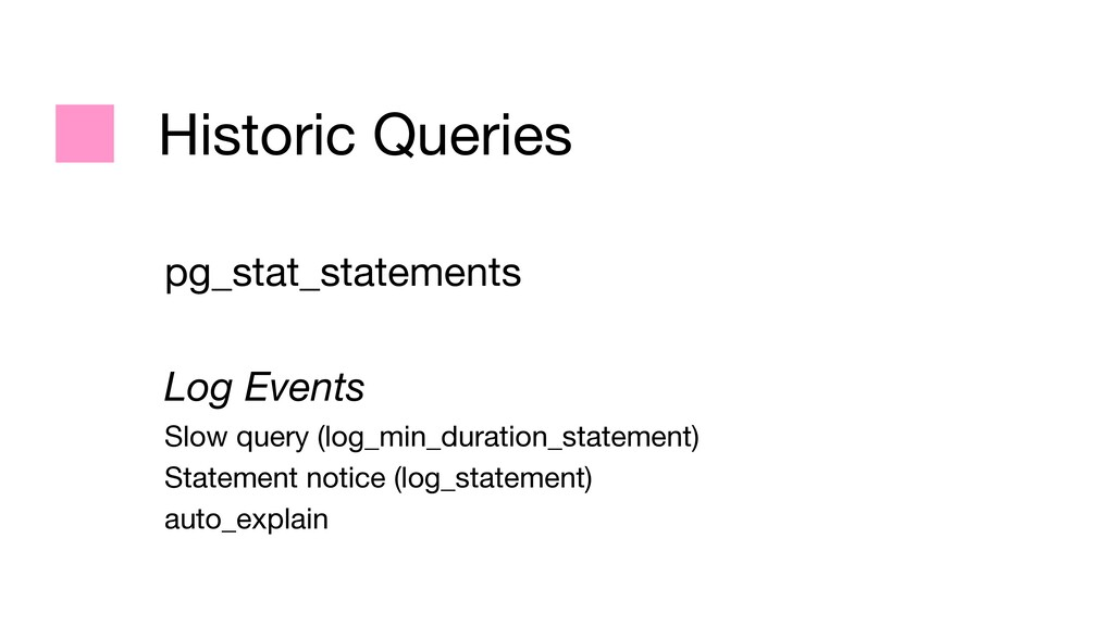 Historic Queries pg_stat_statements  Log Events...