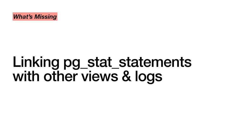 Linking pg_stat_statements with other views & l...