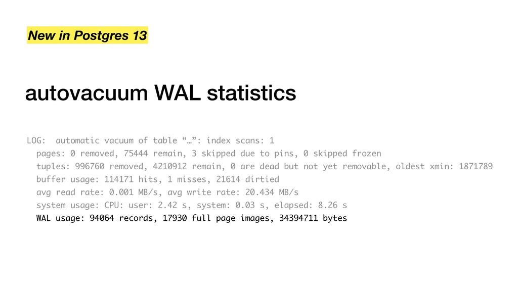 autovacuum WAL statistics New in Postgres 13 LO...