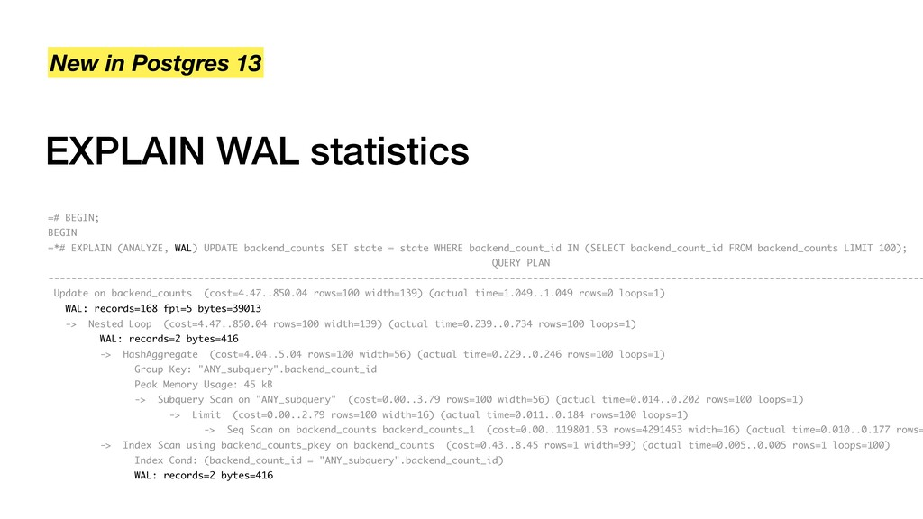 EXPLAIN WAL statistics New in Postgres 13 =# BE...