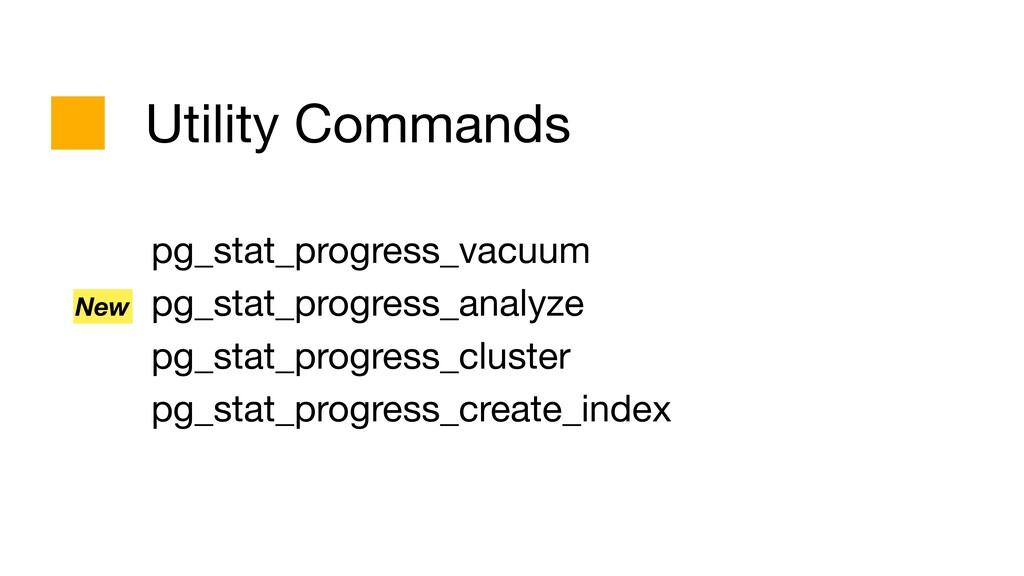 Utility Commands pg_stat_progress_vacuum  pg_st...
