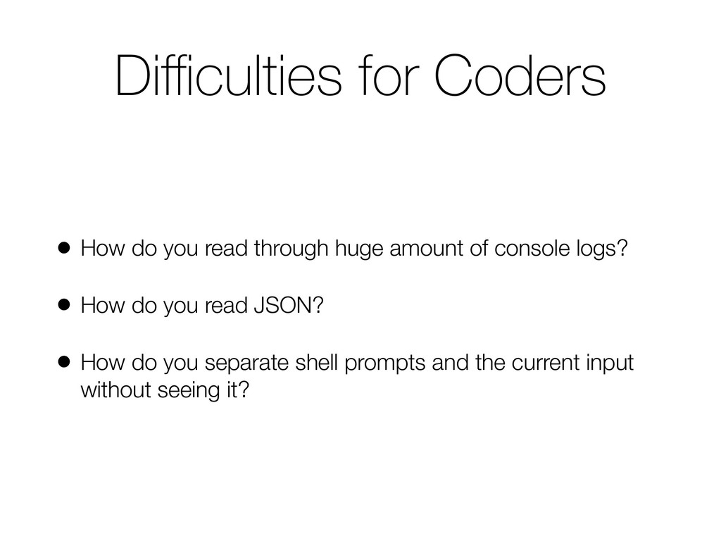 Difficulties for Coders • How do you read through...
