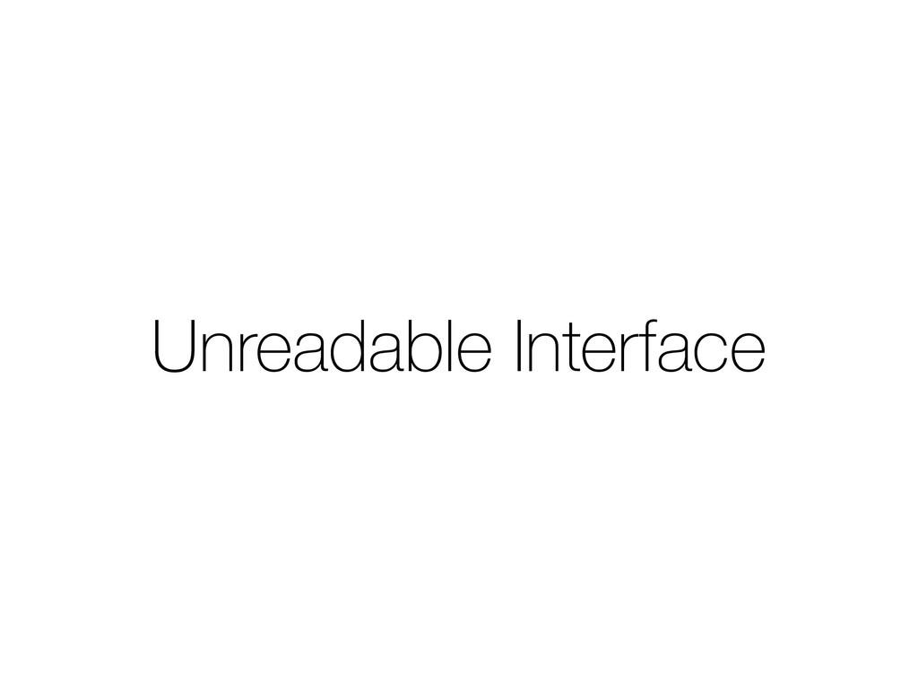 Unreadable Interface