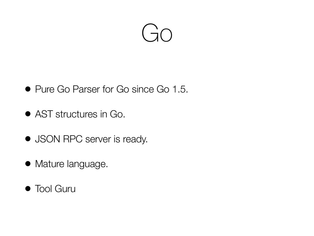 Go • Pure Go Parser for Go since Go 1.5. • AST ...