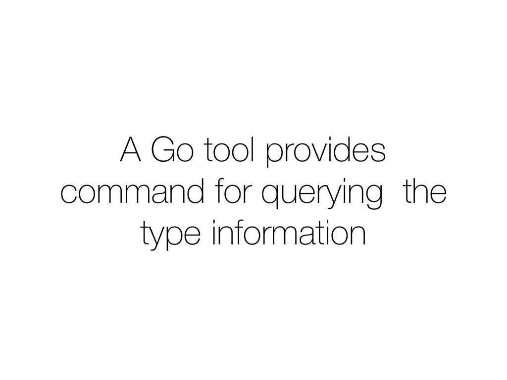 A Go tool provides command for querying the typ...