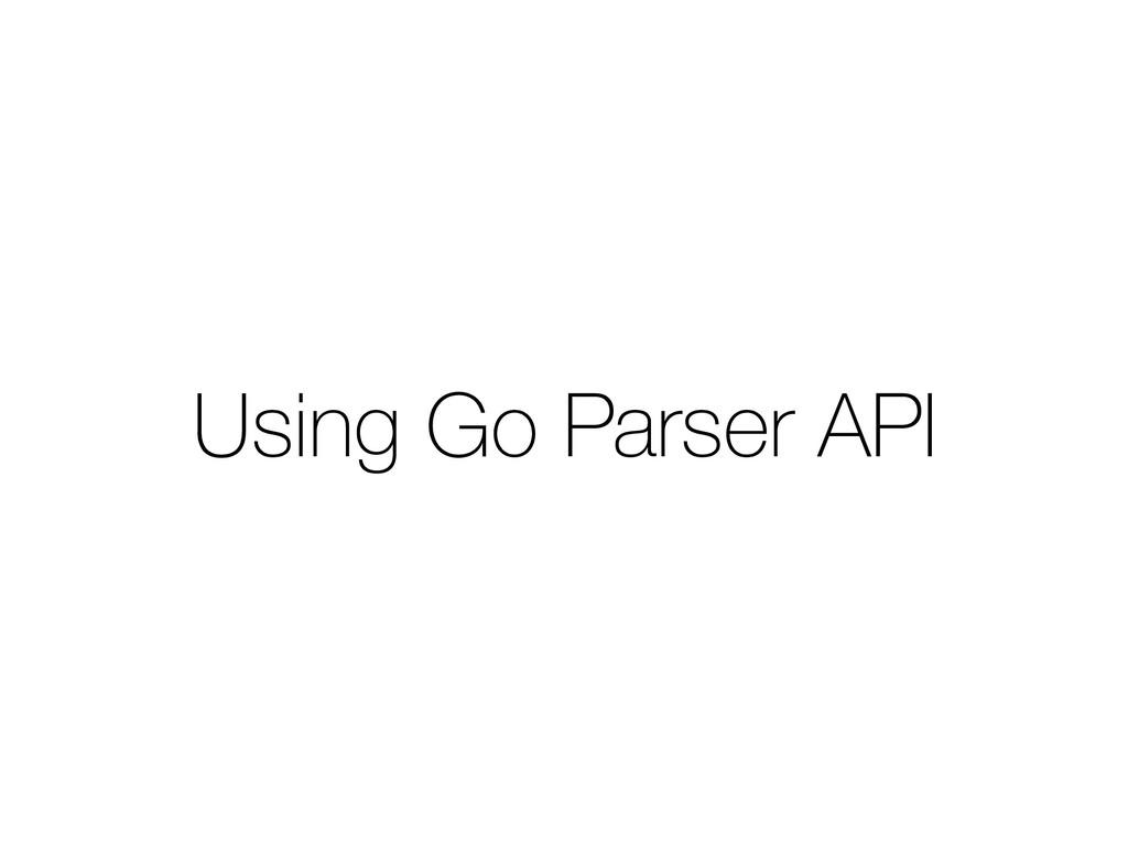 Using Go Parser API