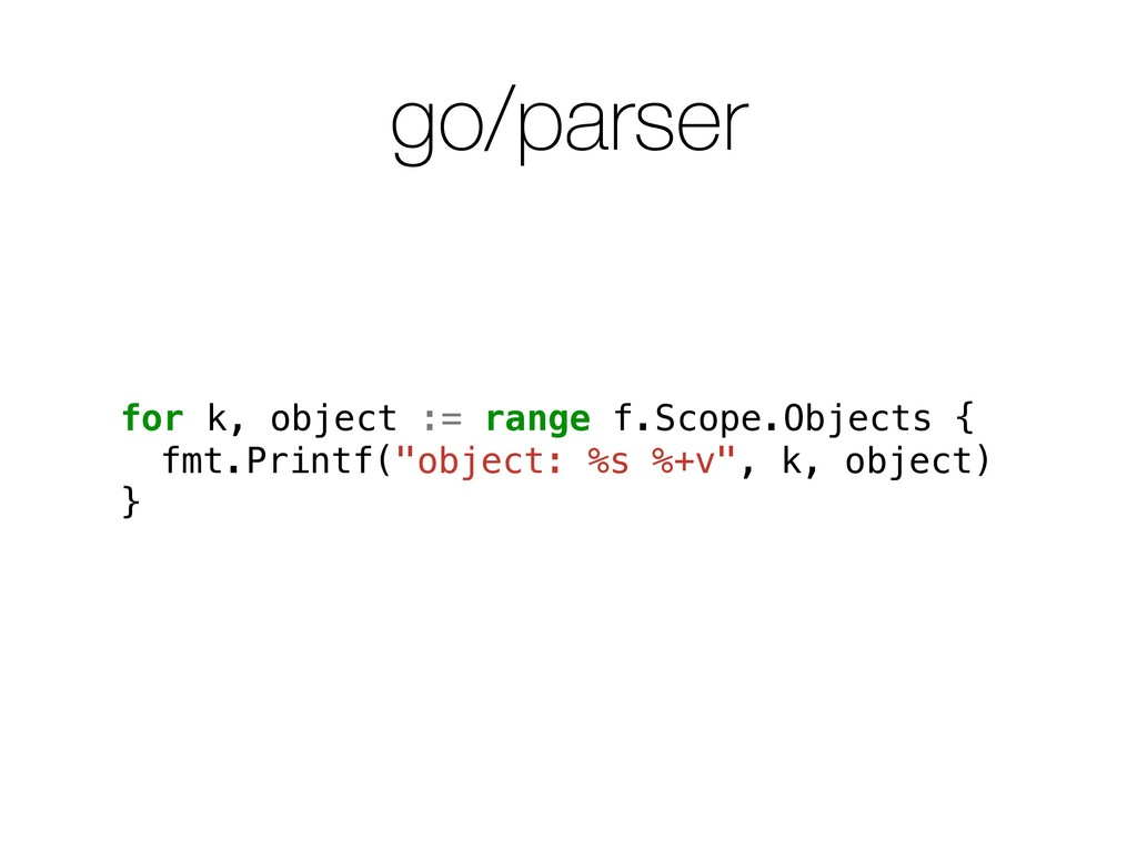 go/parser for k, object := range f.Scope.Object...