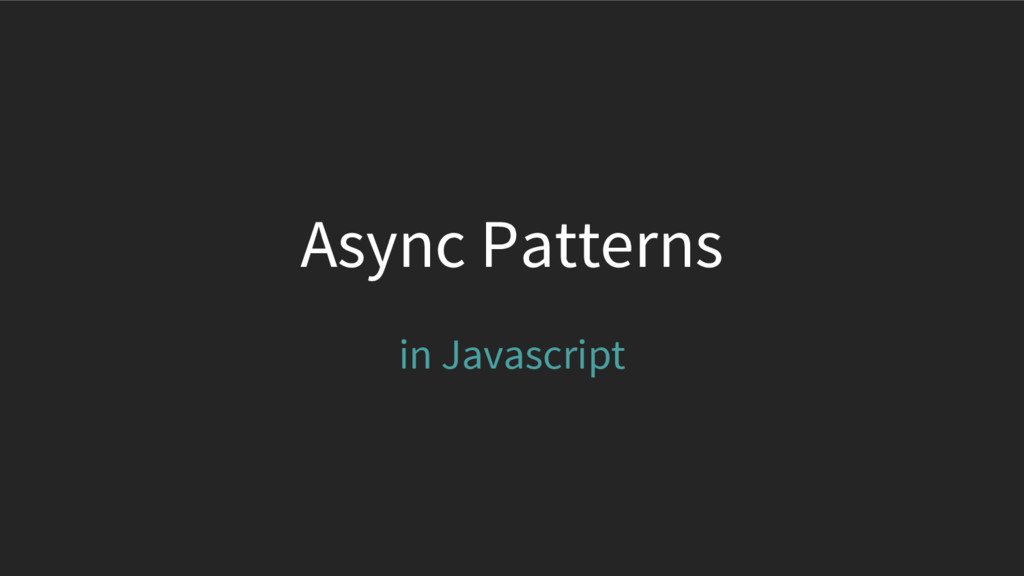 Async Patterns in Javascript