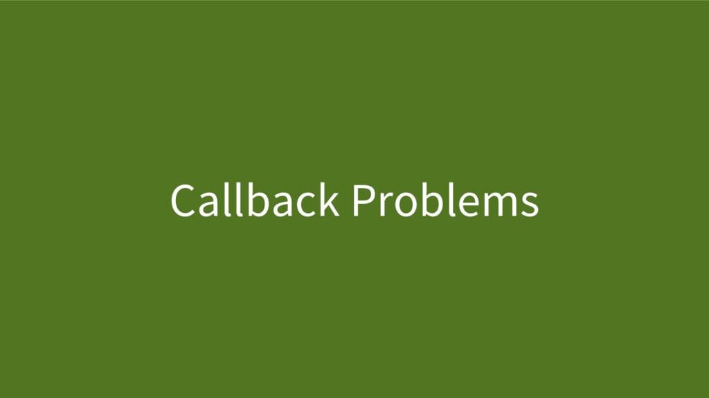 Callback Problems