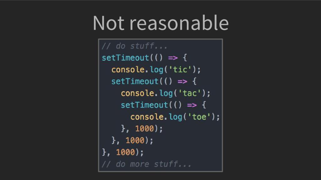 Not reasonable