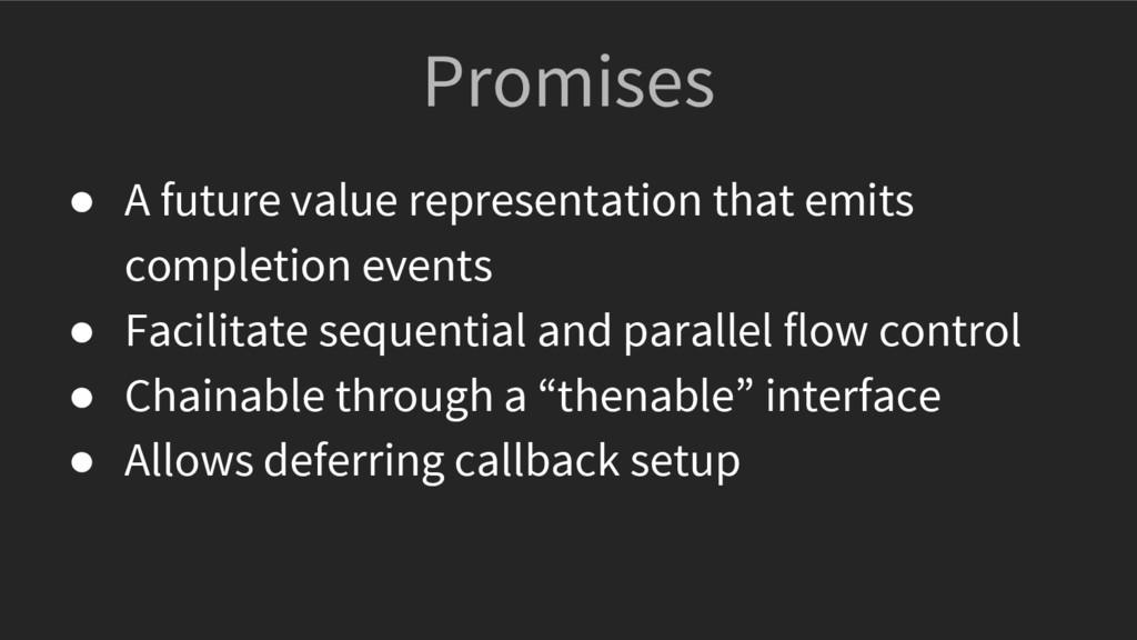 Promises ● A future value representation that e...
