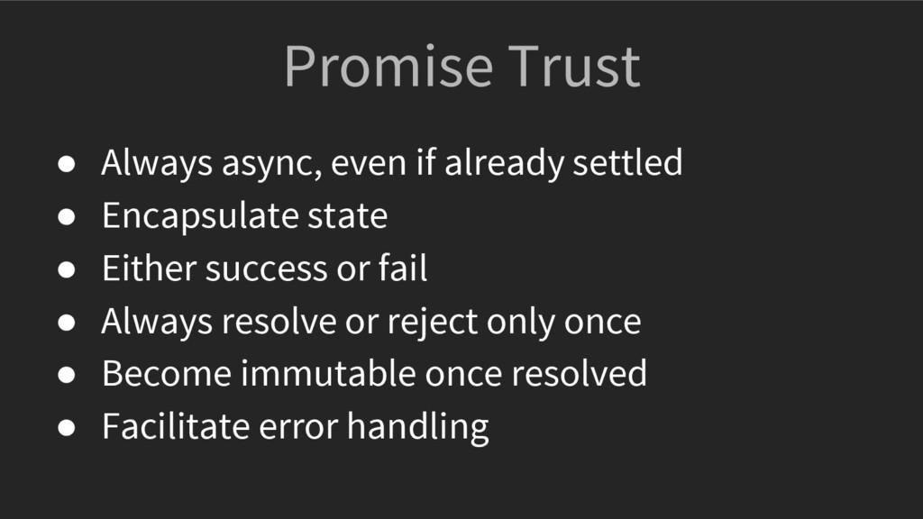 Promise Trust ● Always async, even if already s...