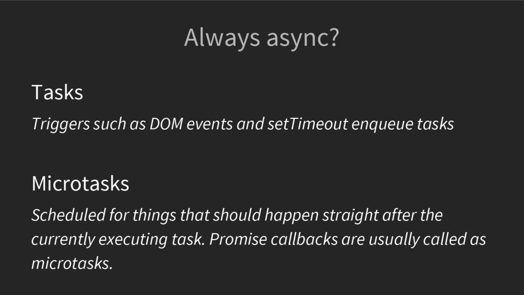 Always async? Tasks Triggers such as DOM events...