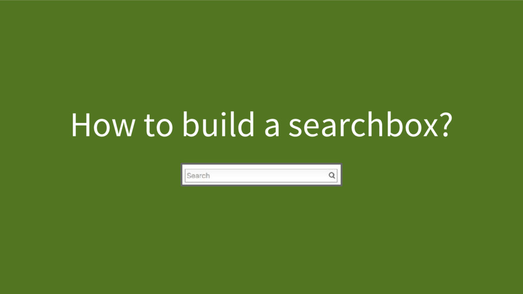 How to build a searchbox?