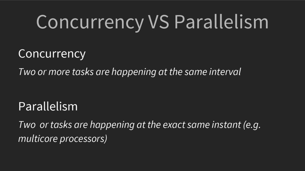 Concurrency VS Parallelism Concurrency Two or m...