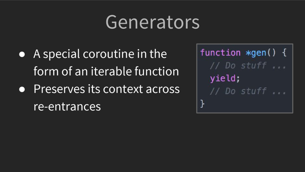 Generators ● A special coroutine in the form of...