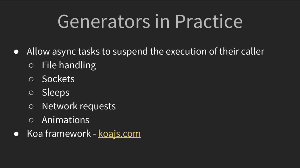 Generators in Practice ● Allow async tasks to s...