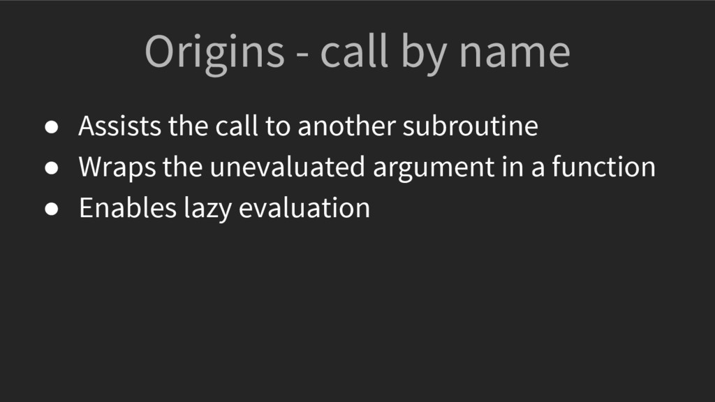 Origins - call by name ● Assists the call to an...