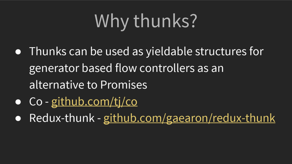 Why thunks? ● Thunks can be used as yieldable s...