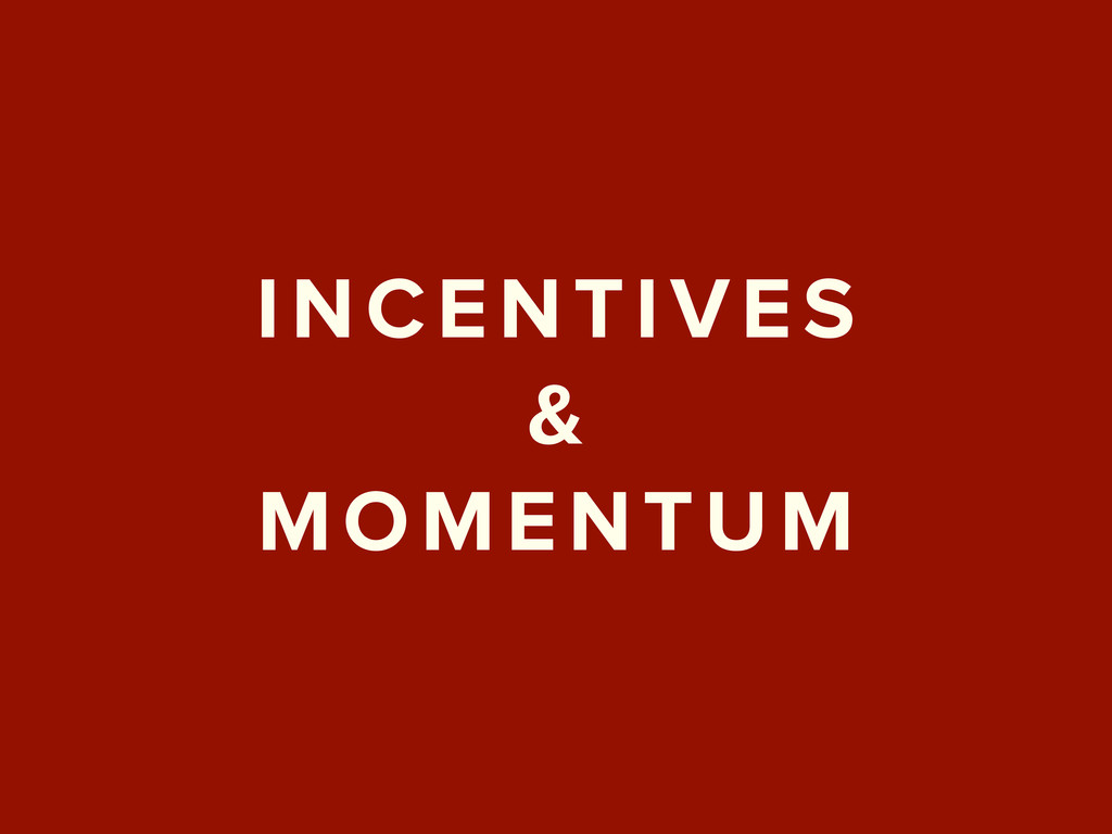 INCENTIVES & MOMENTUM