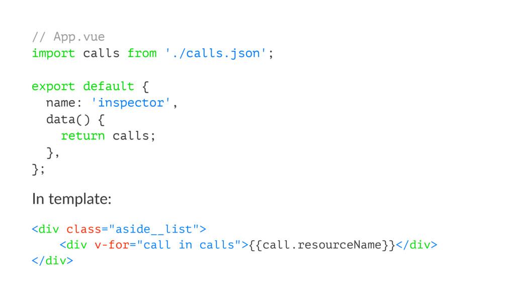 // App.vue import calls from './calls.json'; ex...