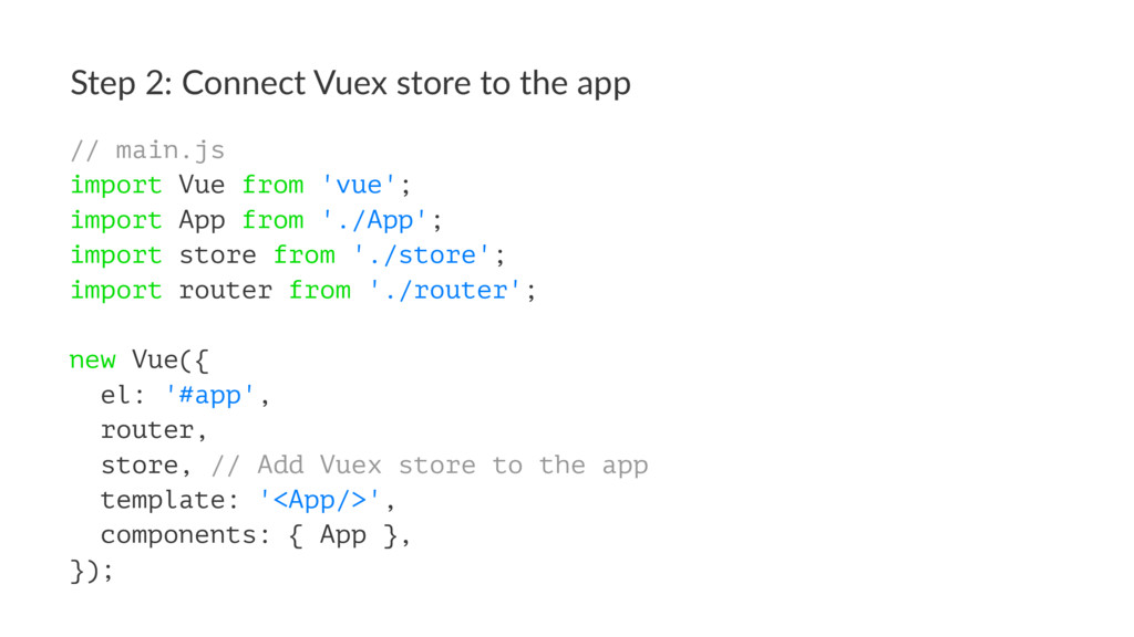 Step 2: Connect Vuex store to the app // main.j...