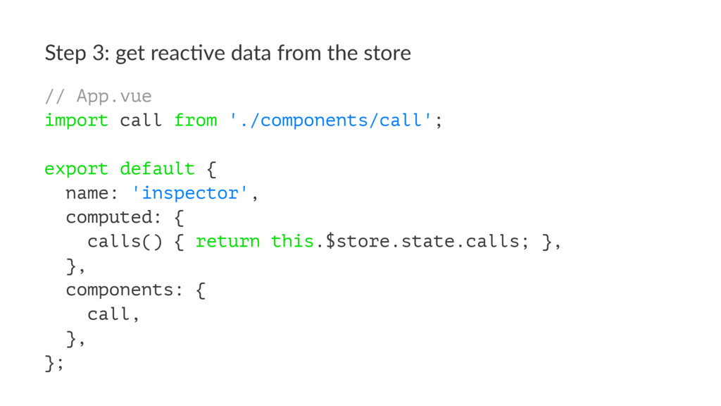 Step 3: get reac,ve data from the store // App....