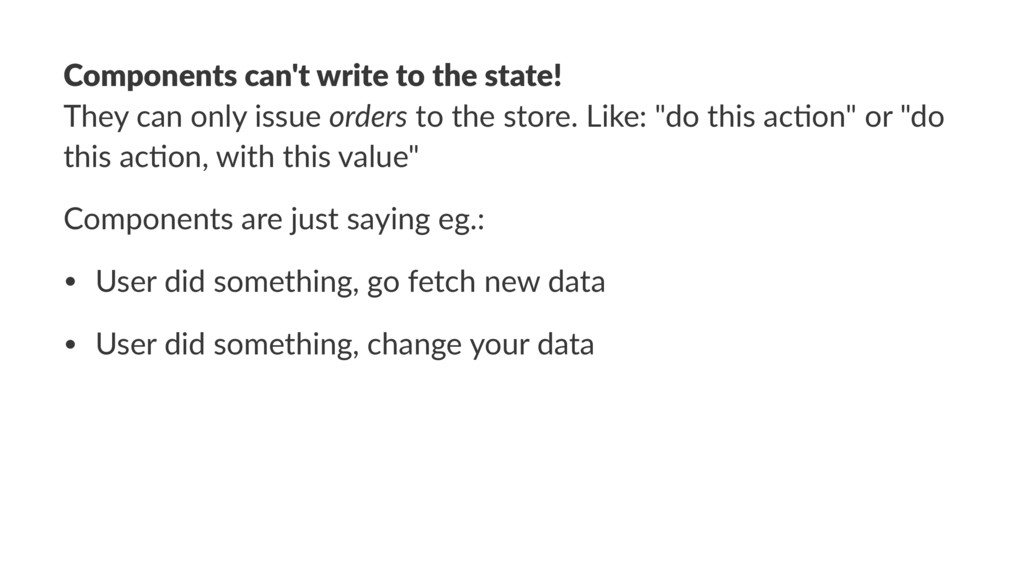 Components can't write to the state! They can o...