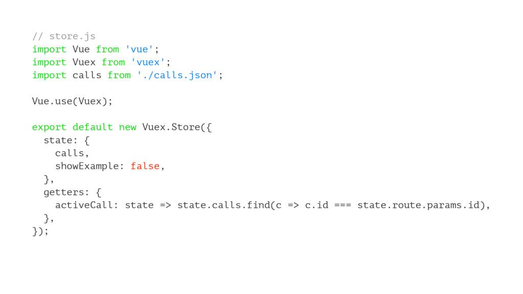 // store.js import Vue from 'vue'; import Vuex ...