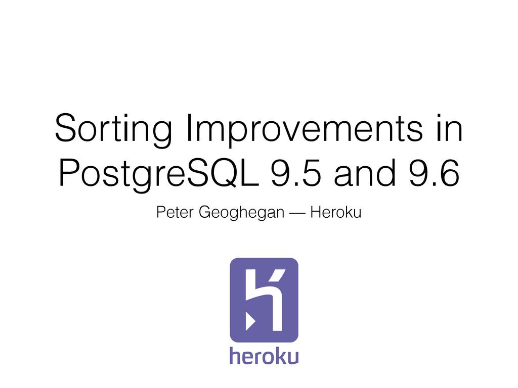 Sorting Improvements in PostgreSQL 9.5 and 9.6 ...