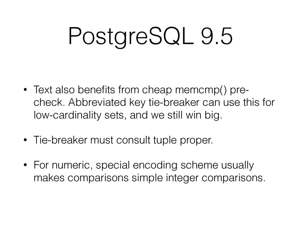 PostgreSQL 9.5 • Text also benefits from cheap m...